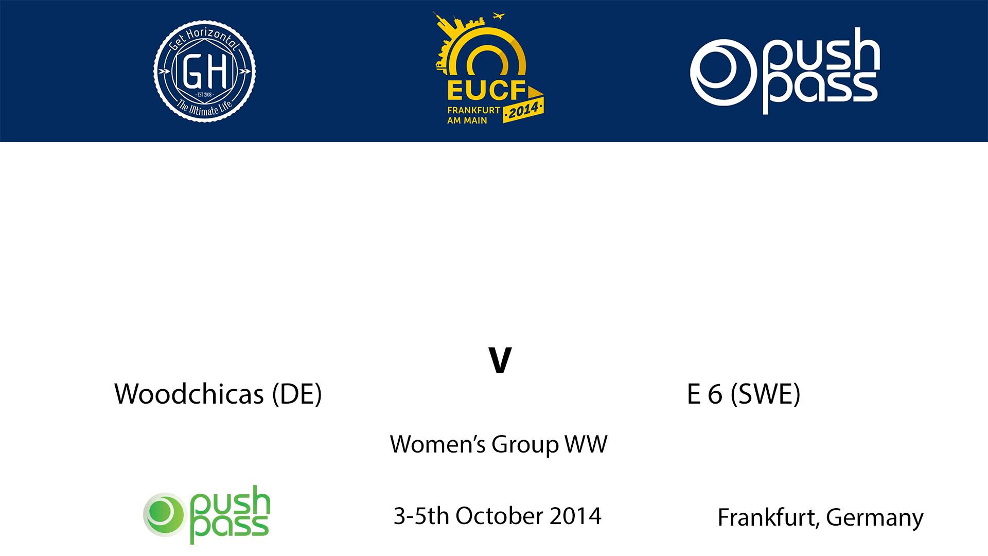 EUCF 2014: WW - Woodchicas v E6